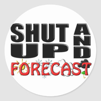 SHUT UP AND FORECAST (Weather) Classic Round Sticker