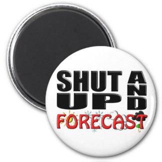 SHUT UP AND FORECAST (Weather) Fridge Magnet