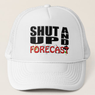 SHUT UP AND FORECAST (Weather) Trucker Hat