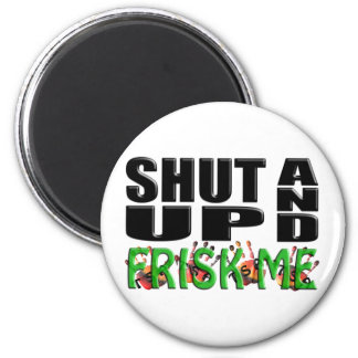 SHUT UP AND FRISK ME (TSA Hands) 2 Inch Round Magnet