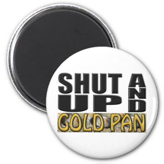 SHUT UP AND GOLD PAN (Pan) Magnet