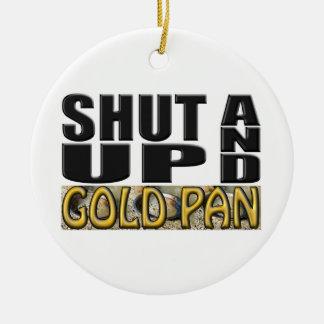 SHUT UP AND GOLD PAN (Pan) Christmas Ornament
