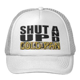 SHUT UP AND GOLD PAN (Pan) Trucker Hat
