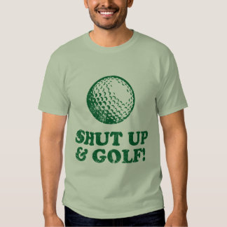 Shut Up And Golf Tee Shirt