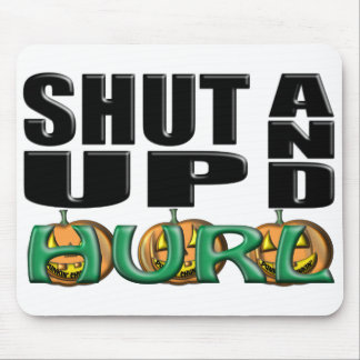 SHUT UP AND HURL (Punkin' Chunkin') Mouse Pad