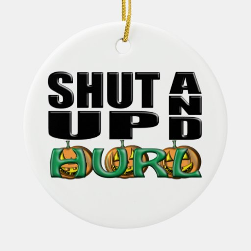 SHUT UP AND HURL (Punkin' Chunkin') Ornaments