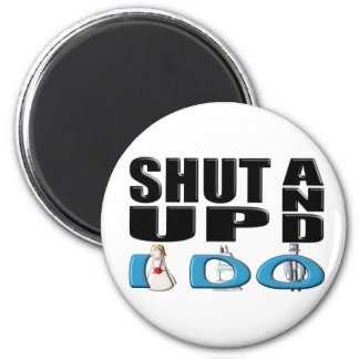 SHUT UP AND I DO (Bride and Groom) 2 Inch Round Magnet