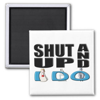 SHUT UP AND I DO (Bride and Groom) 2 Inch Square Magnet