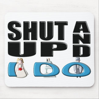 SHUT UP AND I DO (Bride and Groom) Mouse Pad