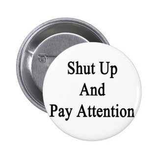 Shut Up And Pay Attention Pinback Button