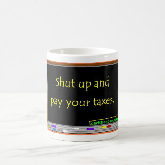 Shut up and pay your taxes. classic white coffee mug