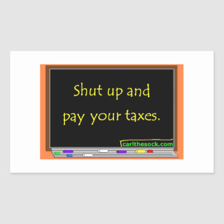 Shut up and pay your taxes. rectangular sticker