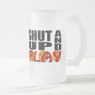 SHUT UP AND PLAY (Basketball) Frosted Glass Beer Mug