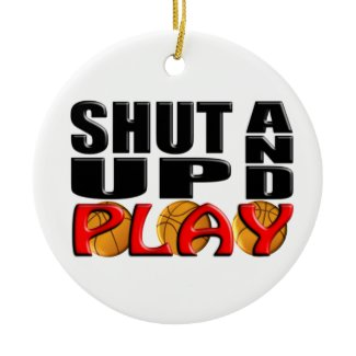 SHUT UP AND PLAY (Basketball) ornament