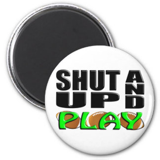 SHUT UP AND PLAY (Football) 2 Inch Round Magnet