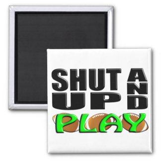 SHUT UP AND PLAY (Football) 2 Inch Square Magnet