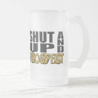 SHUT UP AND PROSPECT (Supplies) Frosted Glass Beer Mug