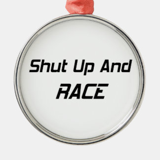 Shut Up And Race By Gear4gearheads Round Metal Christmas Ornament