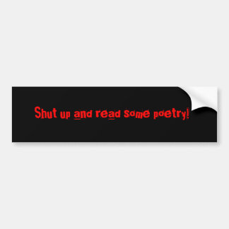 Shut up and read some poetry! car bumper sticker