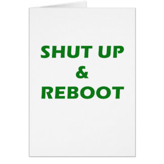 Shut Up and Reboot Card