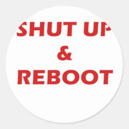 Shut Up and Reboot Classic Round Sticker