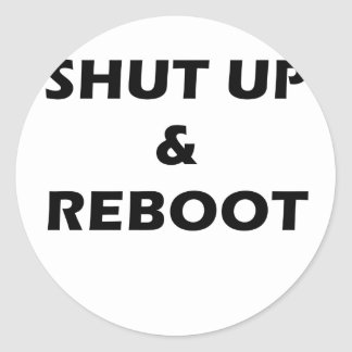 Shut Up and Reboot Classic Round Sticker