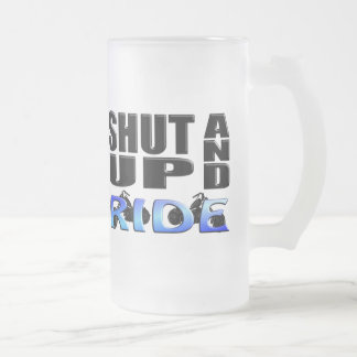 SHUT UP AND RIDE FROSTED GLASS BEER MUG