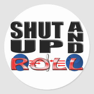 SHUT UP AND ROLL (Bowling) Classic Round Sticker