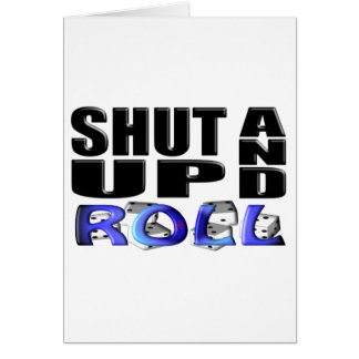 SHUT UP AND ROLL (Dice) Card