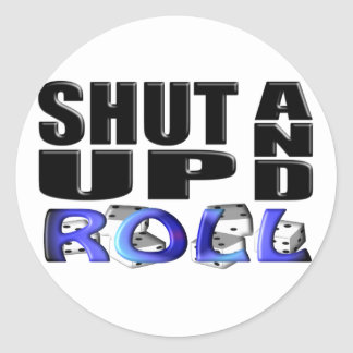 SHUT UP AND ROLL (Dice) Classic Round Sticker