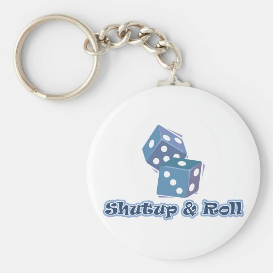 Shut up and Roll Keychain