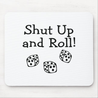 Shut Up And Roll Mouse Pad