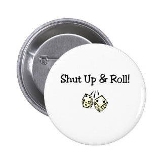 Shut Up And Roll Pinback Button
