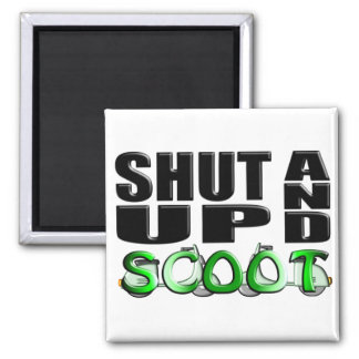 SHUT UP AND SCOOT 2 INCH SQUARE MAGNET