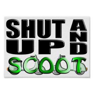 SHUT UP AND SCOOT POSTER