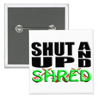 SHUT UP AND SHRED PINBACK BUTTONS
