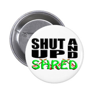 SHUT UP AND SHRED PINS