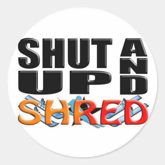 SHUT UP AND SHRED (Snow Skiing) Classic Round Sticker