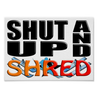 SHUT UP AND SHRED (Snow Skiing) Posters