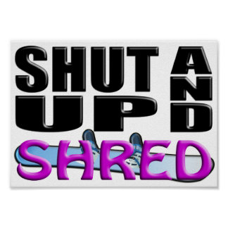 SHUT UP AND SHRED (Snowboarding) Poster