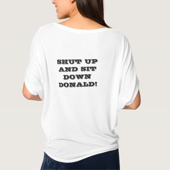 SHUT UP AND SIT DOWN DONALD! T-Shirt