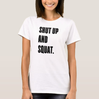 SHUT UP AND SQUAT - White Women's Gym T-Shirt