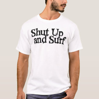 Shut Up And Surf Basic T T-Shirt