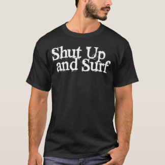 Shut Up And Surf Black T T-Shirt