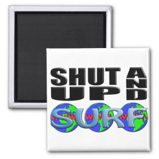SHUT UP AND SURF (www.) Refrigerator Magnets