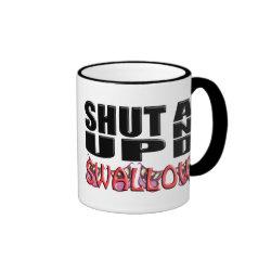 SHUT UP AND SWALLOW RINGER MUG