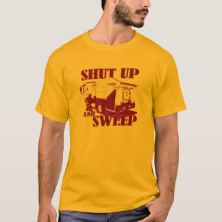 Shut up and sweep T-Shirt