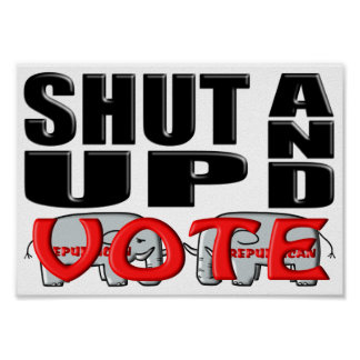 SHUT UP AND VOTE (Republican) Poster