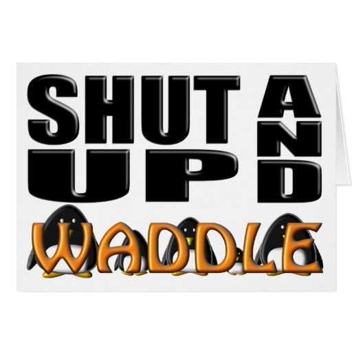 SHUT UP AND WADDLE (Penguins) Cards