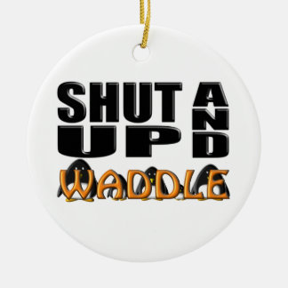 SHUT UP AND WADDLE (Penguins) Ceramic Ornament